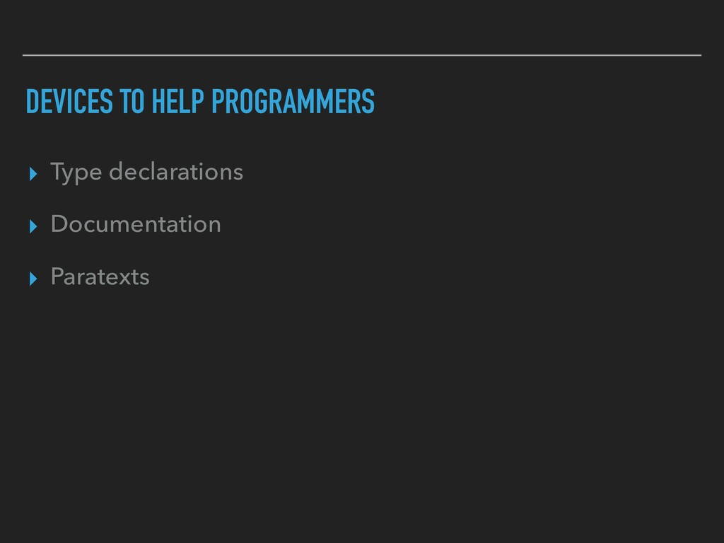 DEVICES TO HELP PROGRAMMERS ▸ Type declarations...