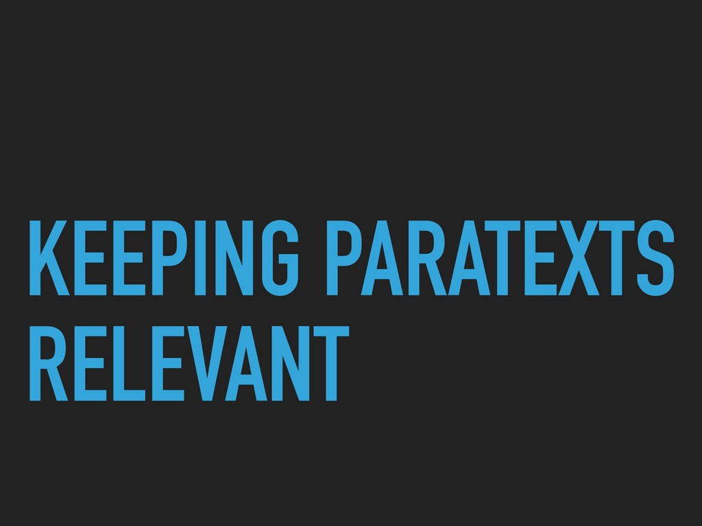 KEEPING PARATEXTS RELEVANT