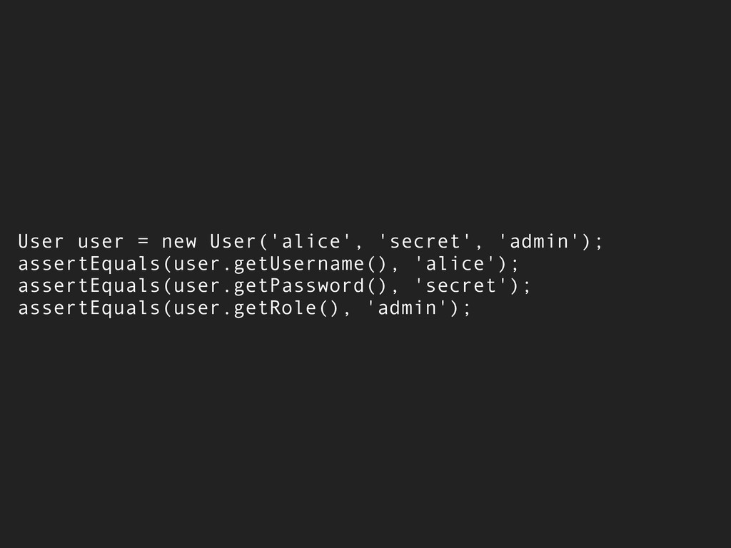 User user = new User('alice', 'secret', 'admin'...