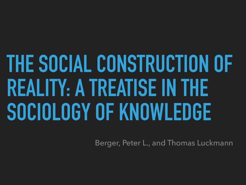 THE SOCIAL CONSTRUCTION OF REALITY: A TREATISE ...