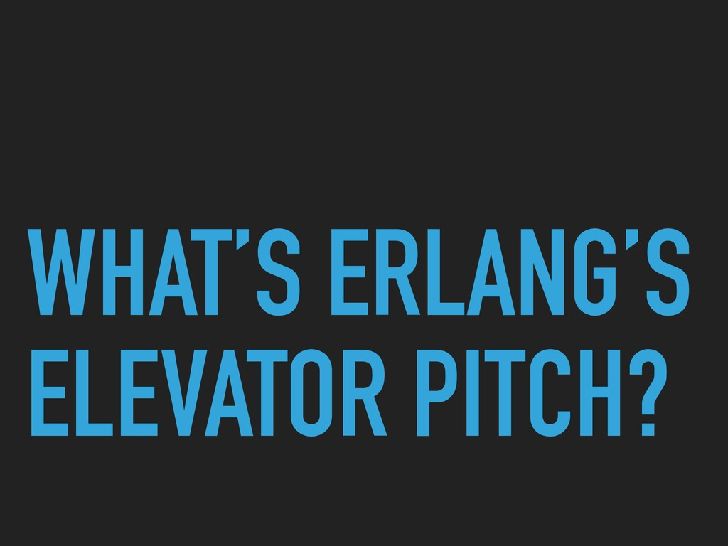 WHAT'S ERLANG'S ELEVATOR PITCH?