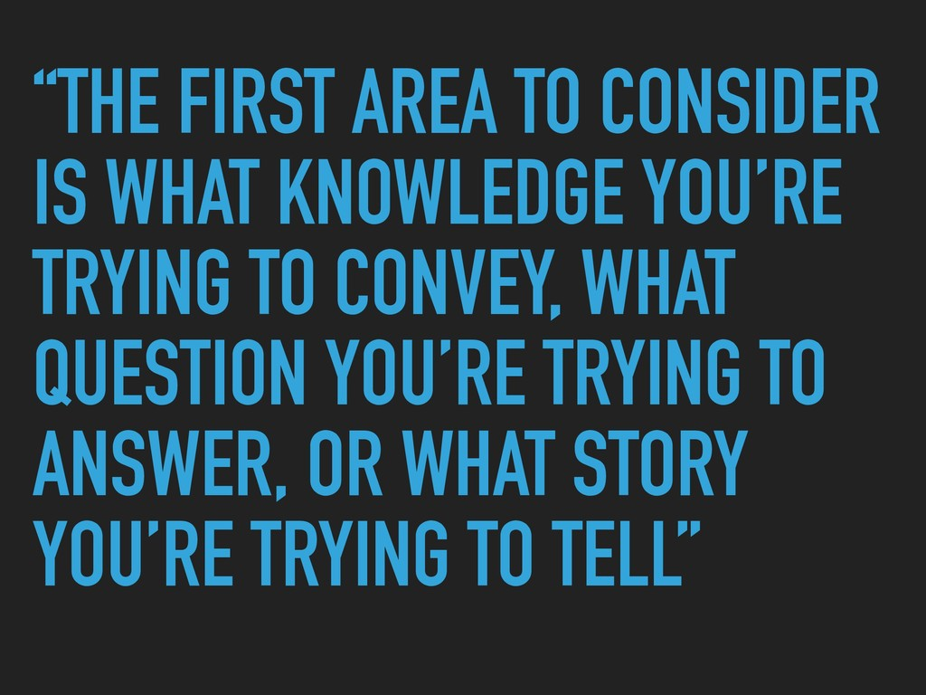 """""""THE FIRST AREA TO CONSIDER IS WHAT KNOWLEDGE Y..."""