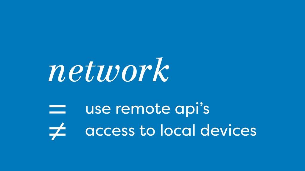 = network use remote api's = access to local de...
