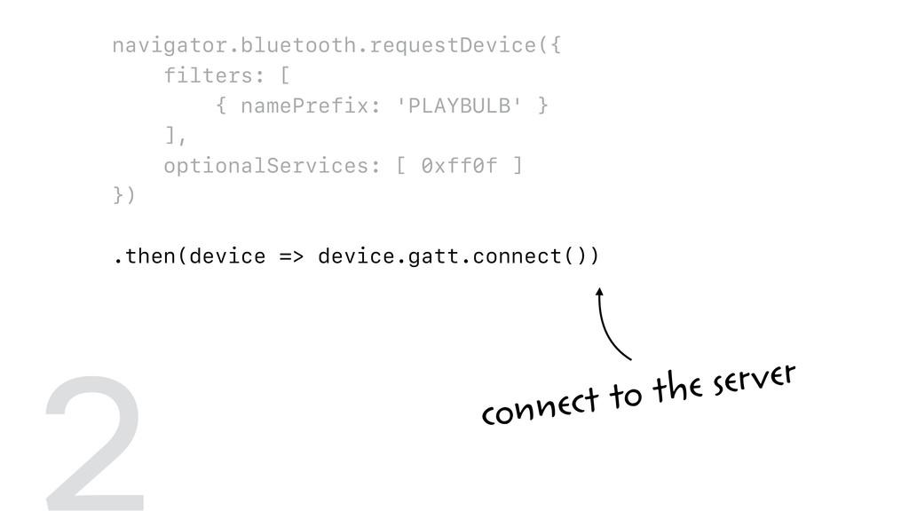 navigator.bluetooth.requestDevice({ filters: [ ...