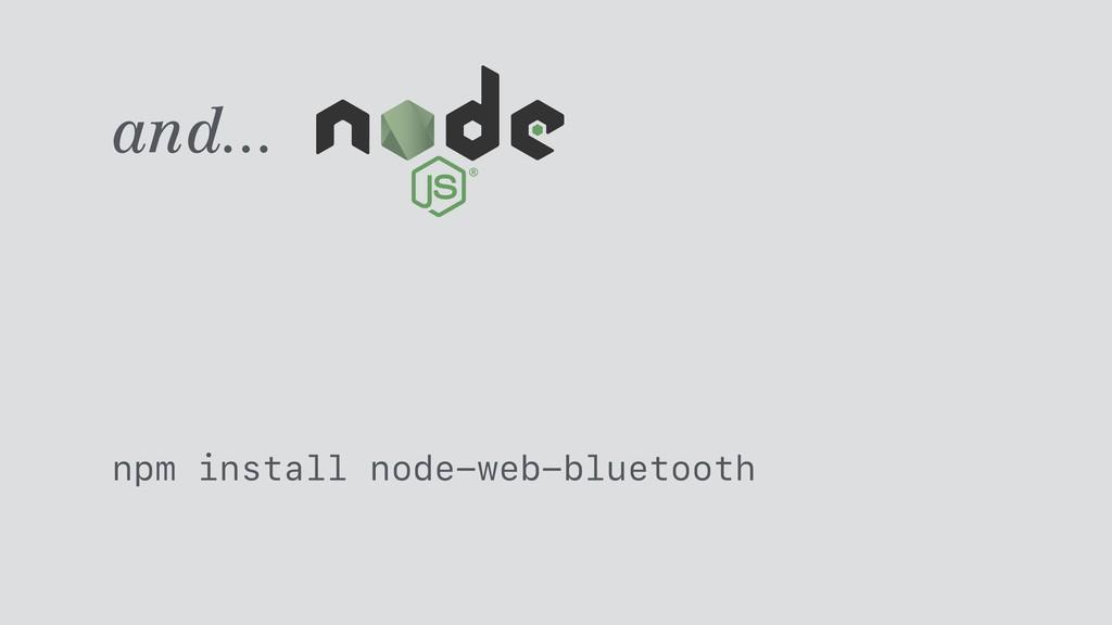 and... npm install node-web-bluetooth