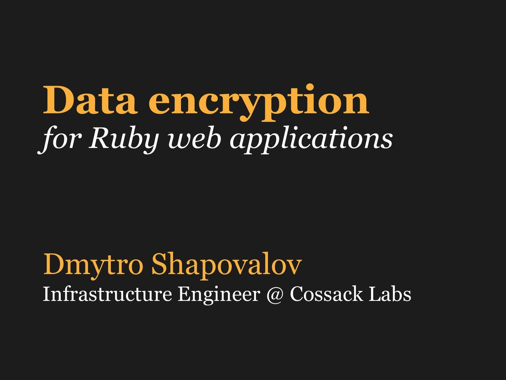 Data encryption for Ruby web applications Dmytr...