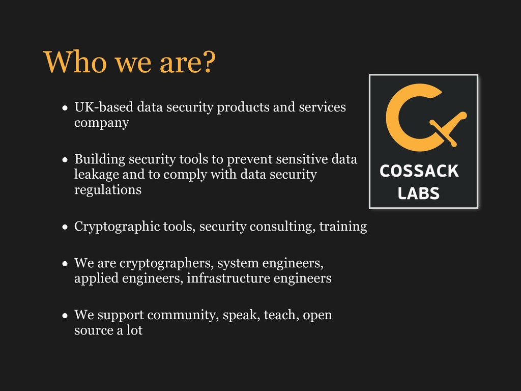 Who we are? • UK-based data security products a...