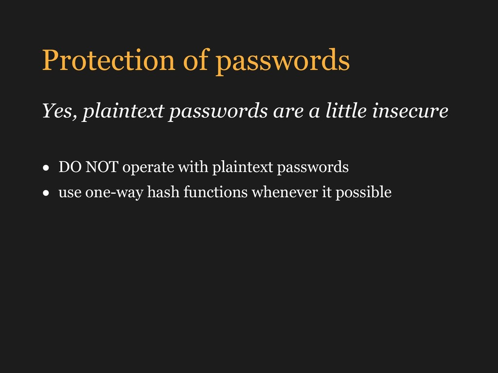 Protection of passwords Yes, plaintext password...