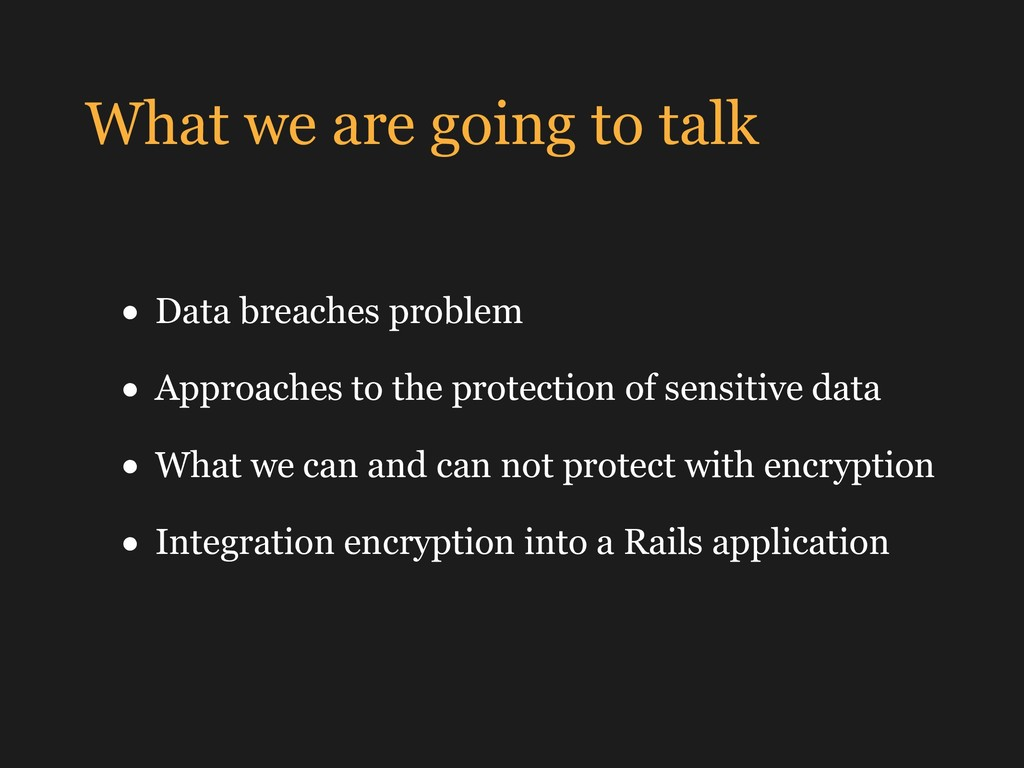 What we are going to talk • Data breaches probl...