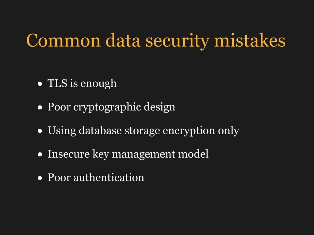 Common data security mistakes • TLS is enough •...