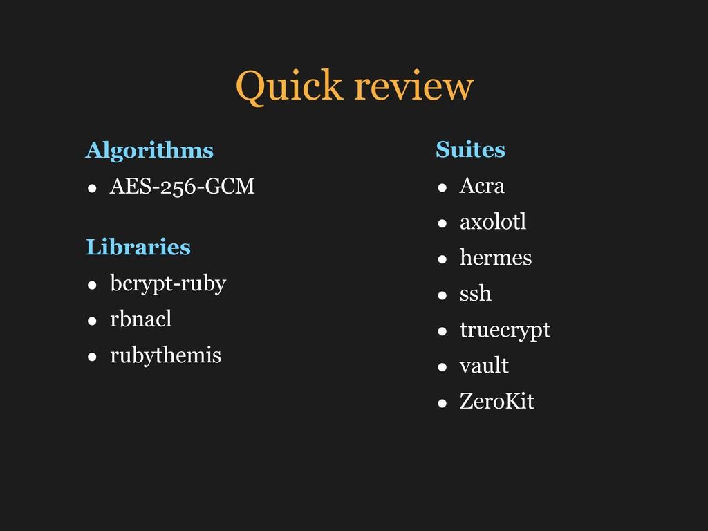 Quick review Algorithms • AES-256-GCM  Librari...