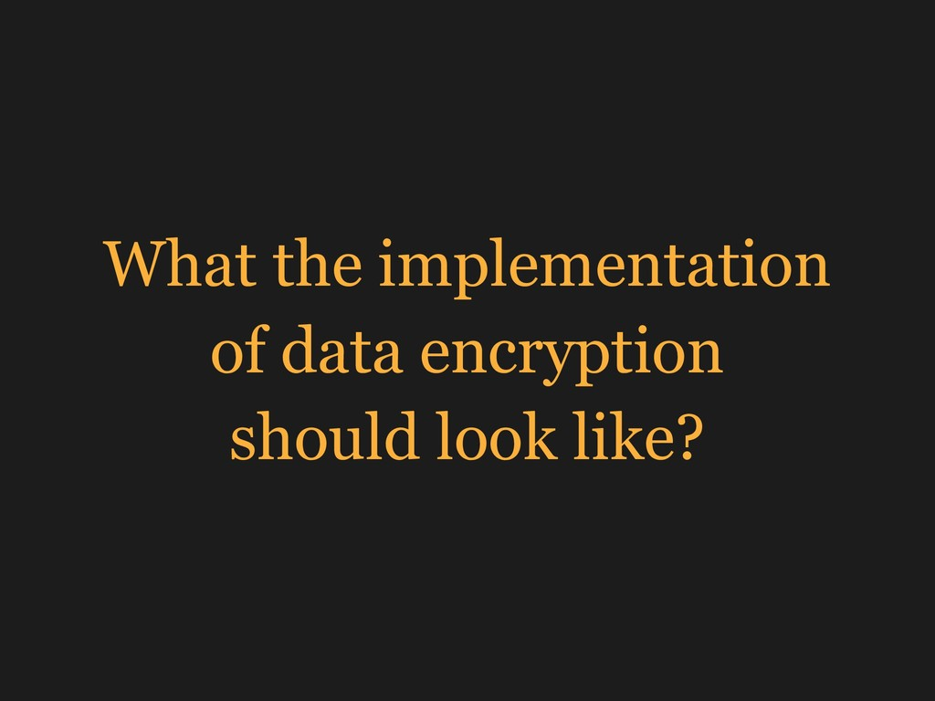 What the implementation  of data encryption  ...