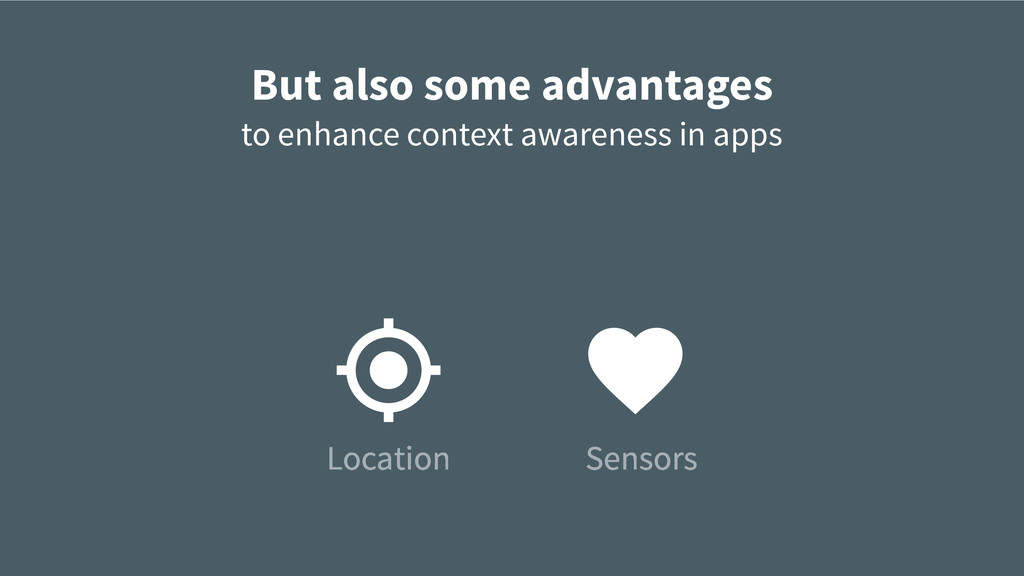 Location Sensors But also some advantages to en...