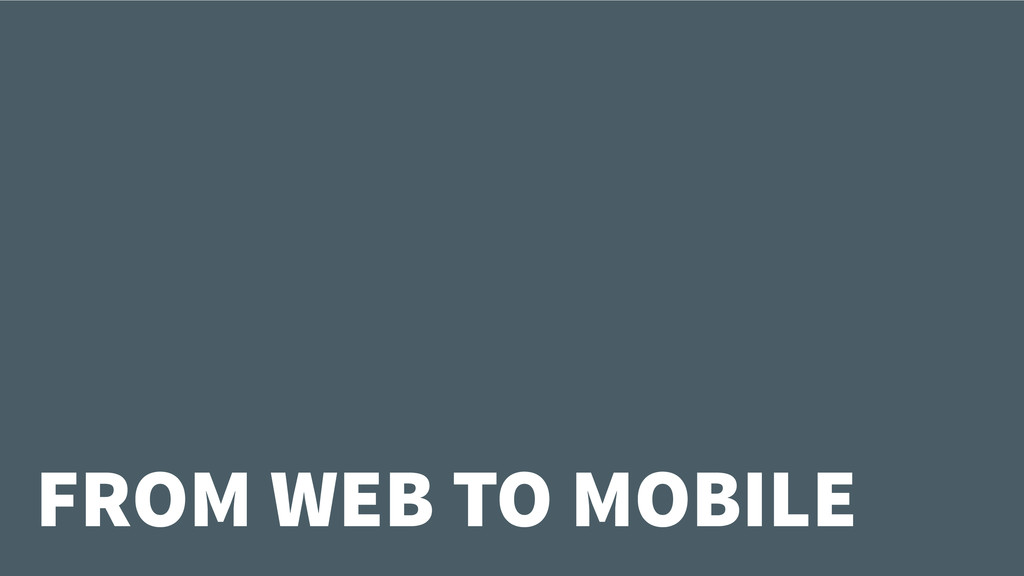 FROM WEB TO MOBILE