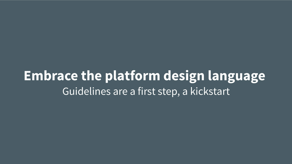 Embrace the platform design language Guidelines...