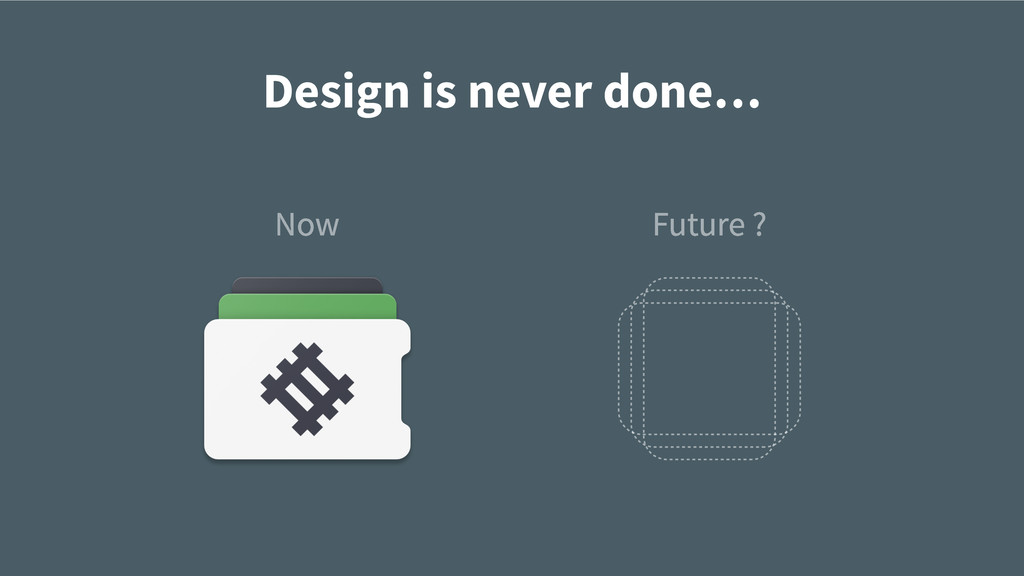 Future ? Now Design is never done…