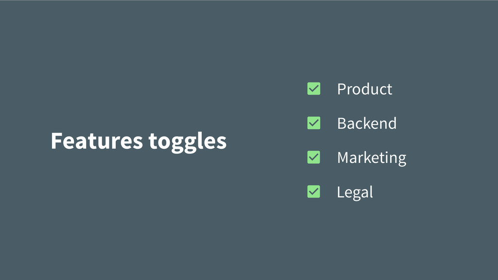Features toggles Product Backend Marketing Legal