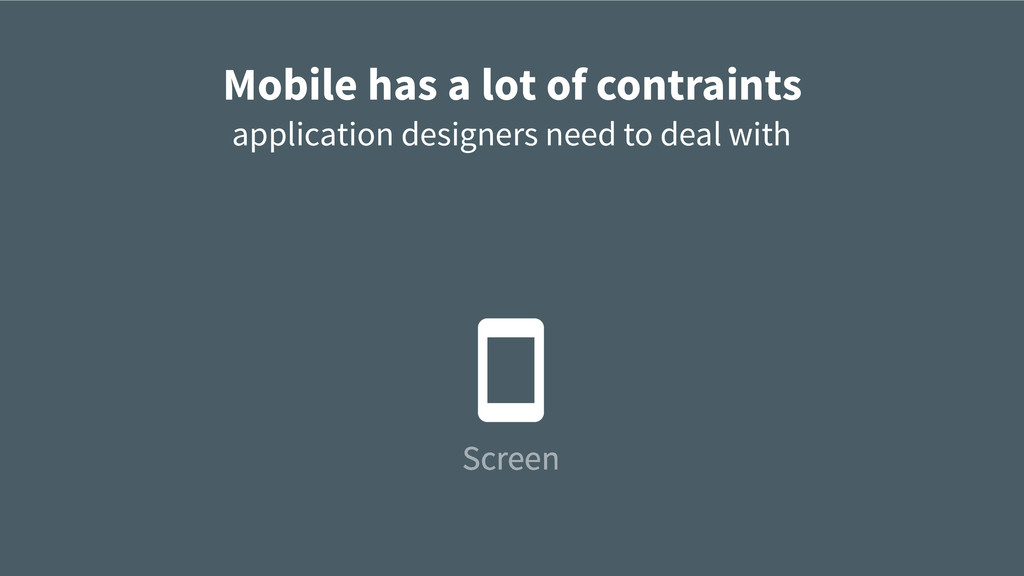 Mobile has a lot of contraints application desi...