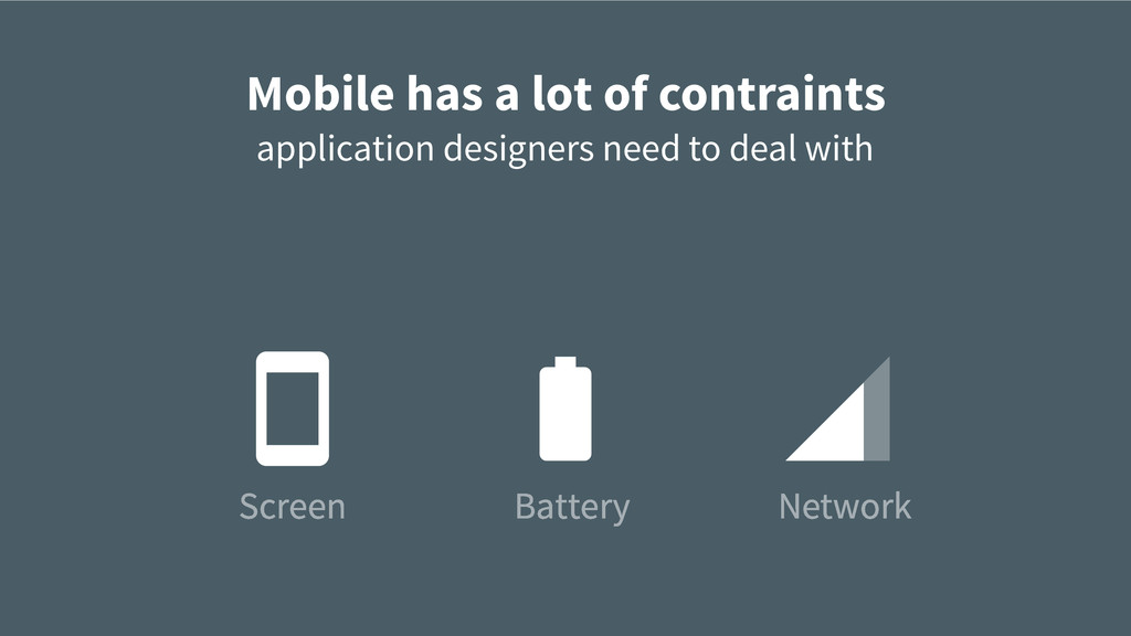 Screen Mobile has a lot of contraints applicati...