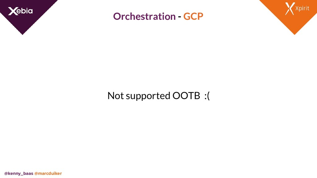Orchestration - GCP Not supported OOTB :( @kenn...