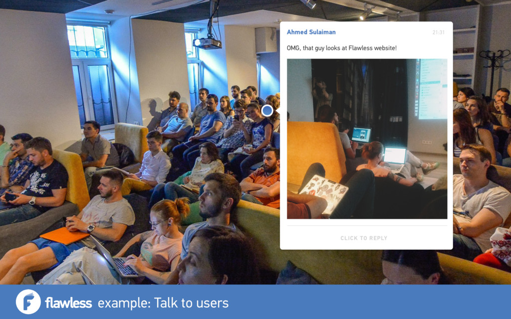 example: Talk to users