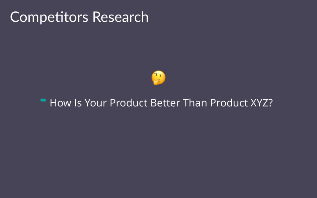 Compe&tors Research How Is Your Product Better ...