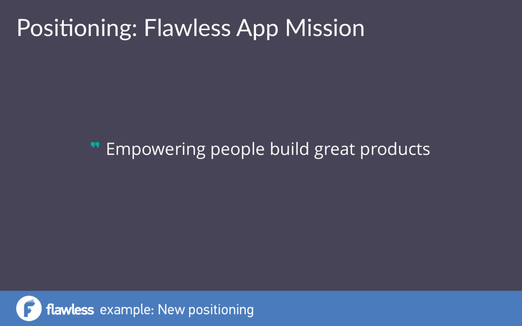 Posi%oning: Flawless App Mission example: New p...