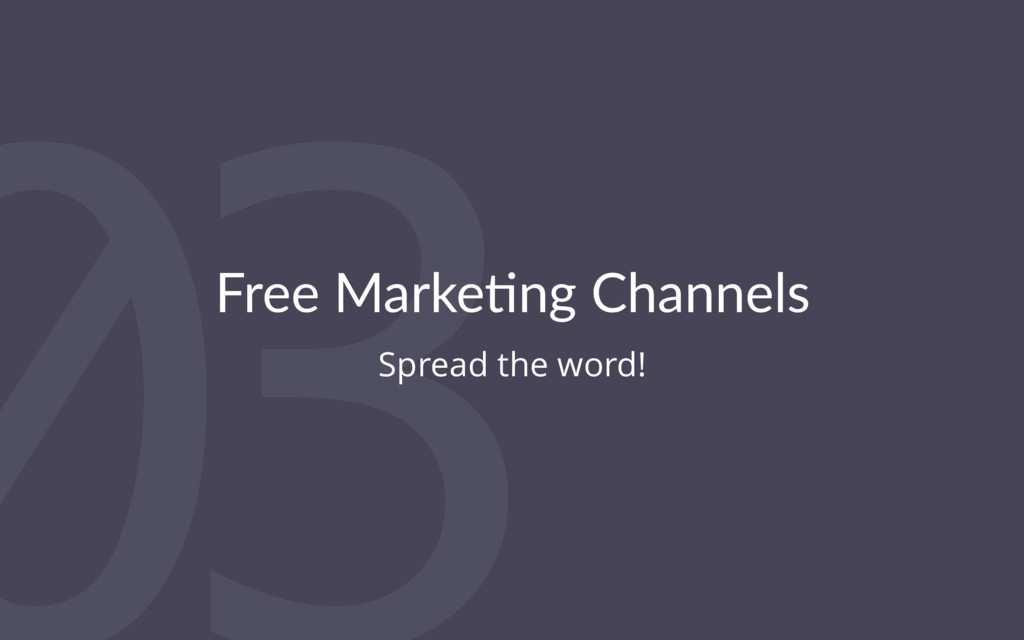 03 Free Marke(ng Channels Spread the word!