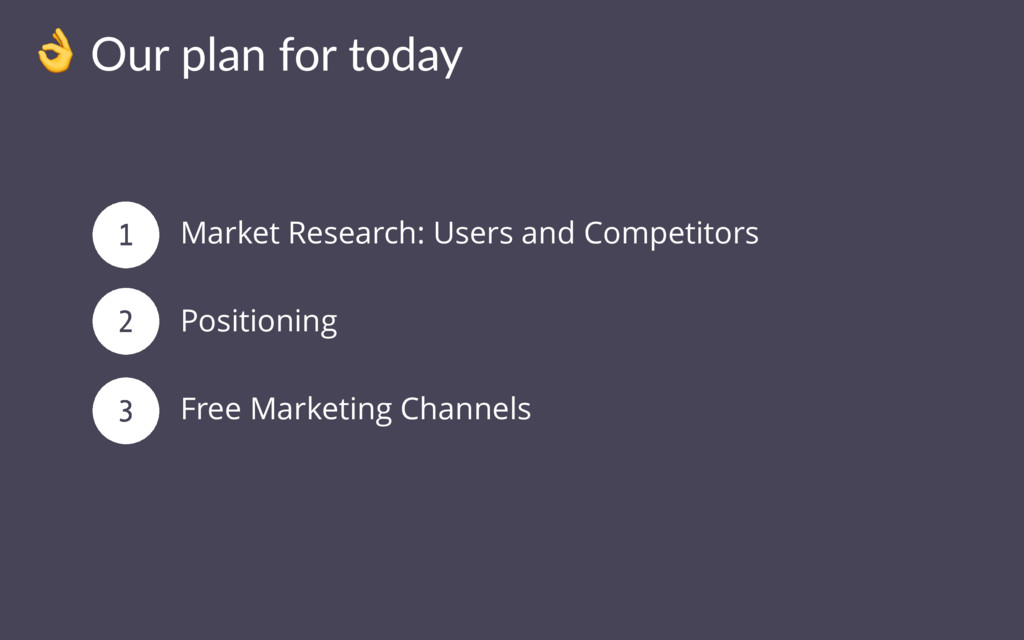 ! Our plan for today Market Research: Users and...