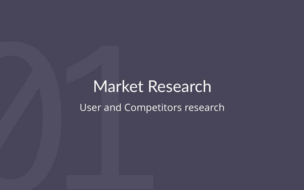 01 Market Research User and Competitors research