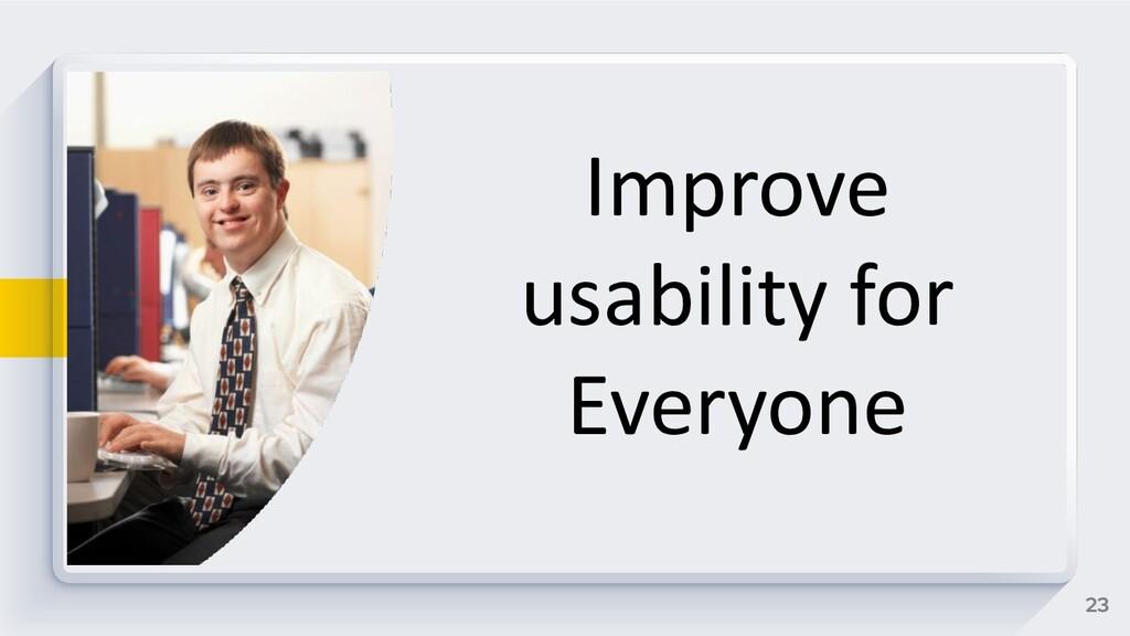 23 Improve usability for Everyone