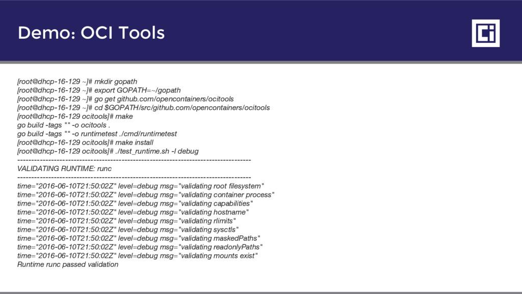 Demo: OCI Tools [root@dhcp-16-129 ~]# mkdir gop...