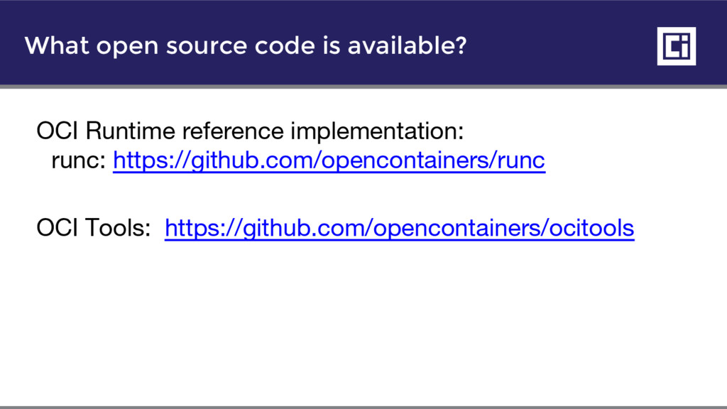 What open source code is available? OCI Runtime...