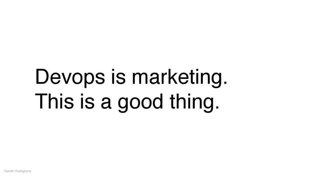 Devops is marketing.! This is a good thing. Gar...