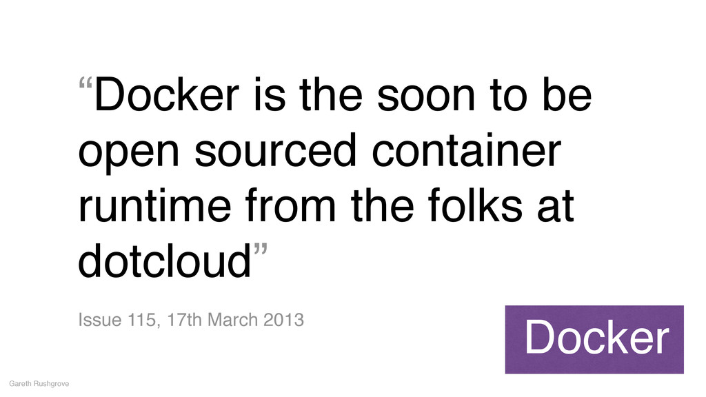 """""""Docker is the soon to be open sourced containe..."""