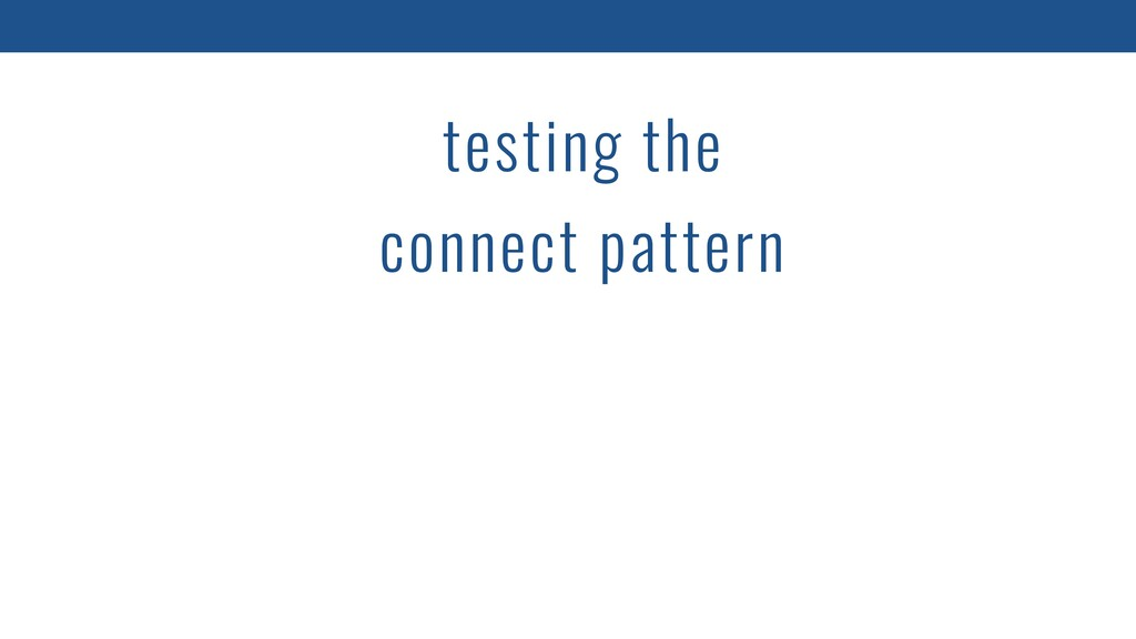 testing the connect pattern