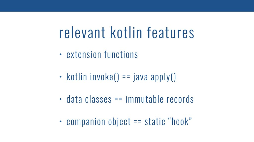 relevant kotlin features • extension functions ...