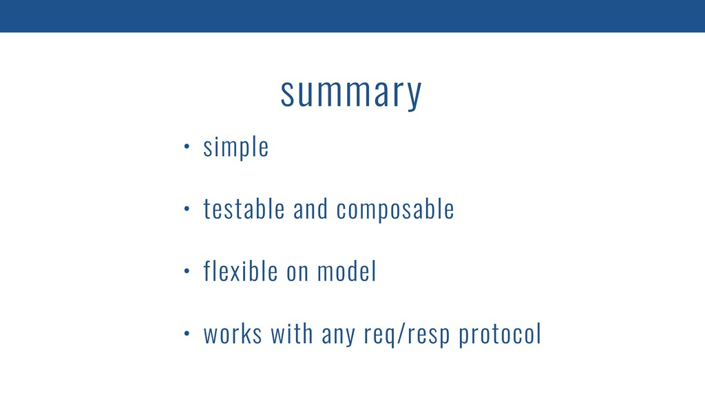 summary • simple • testable and composable • fl...