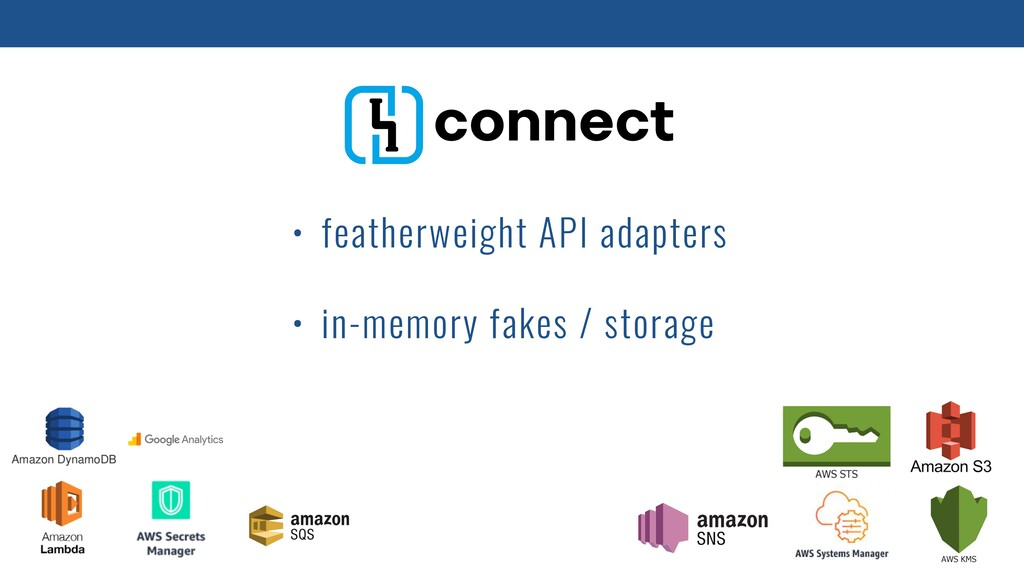 • featherweight API adapters • in-memory fakes ...