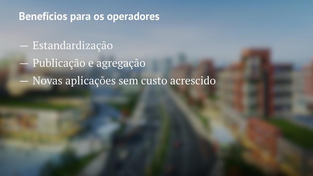Benefícios para os operadores — Estandardização...