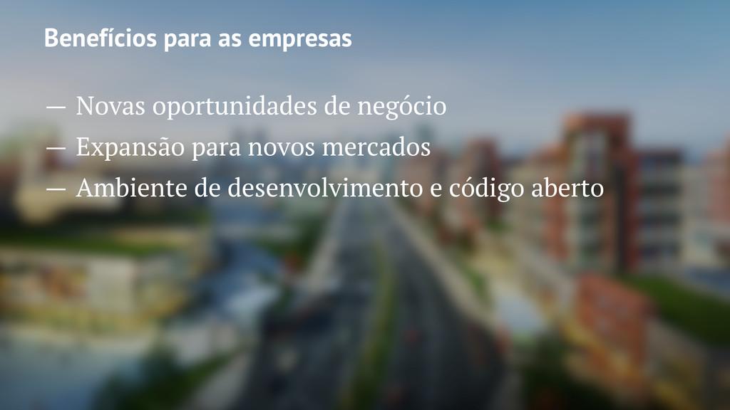 Benefícios para as empresas — Novas oportunidad...