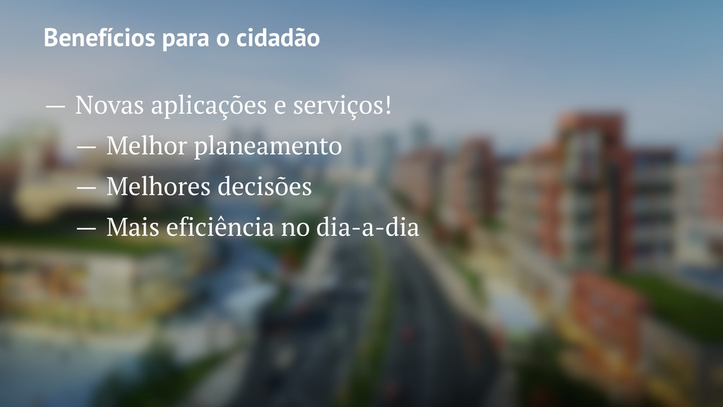 Benefícios para o cidadão — Novas aplicações e ...