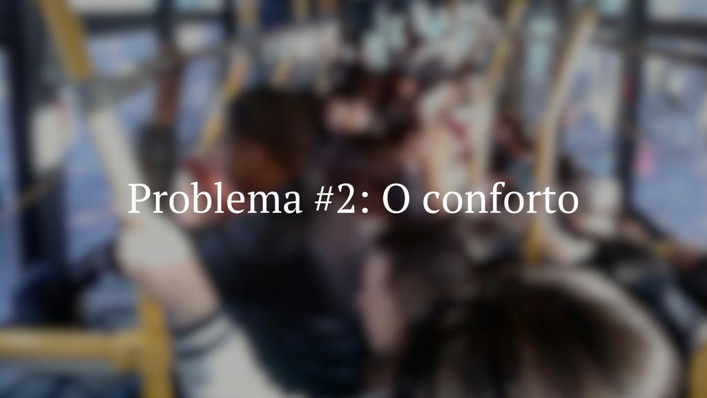 Problema #2: O conforto