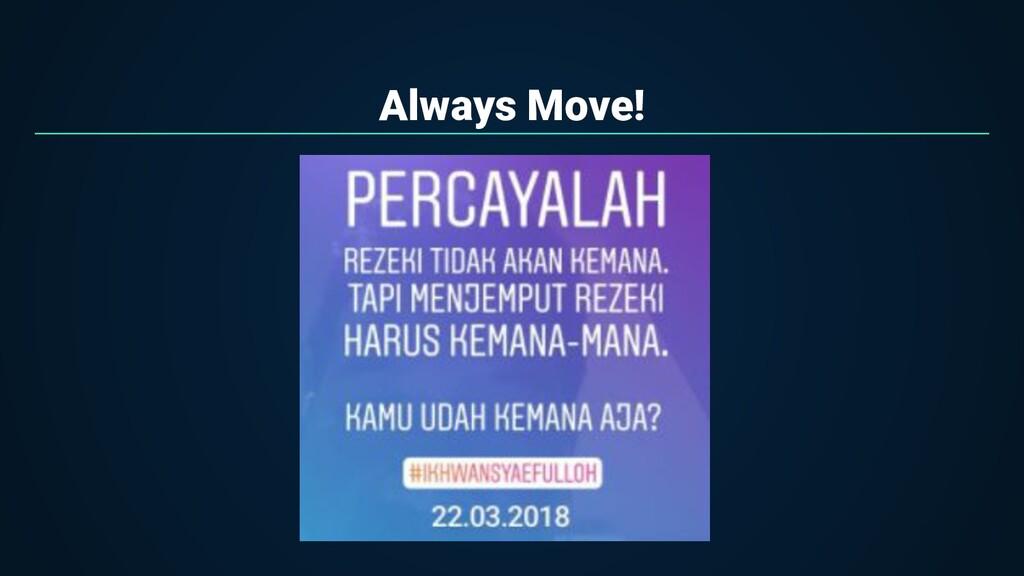 Always Move!