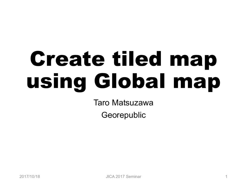 Create tiled map using Global map Taro Matsuzaw...