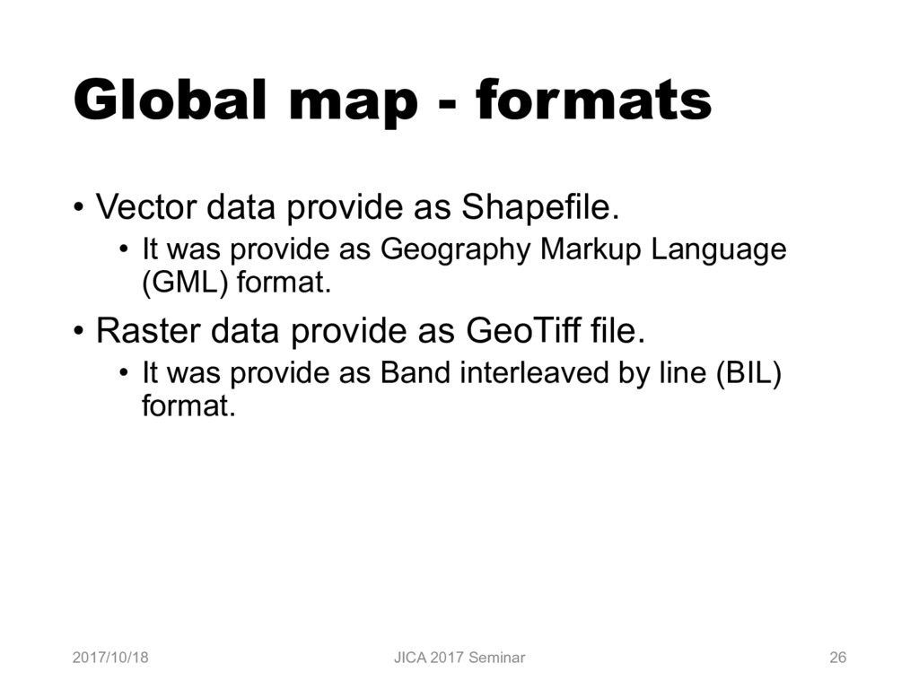 Global map - formats • Vector data provide as S...