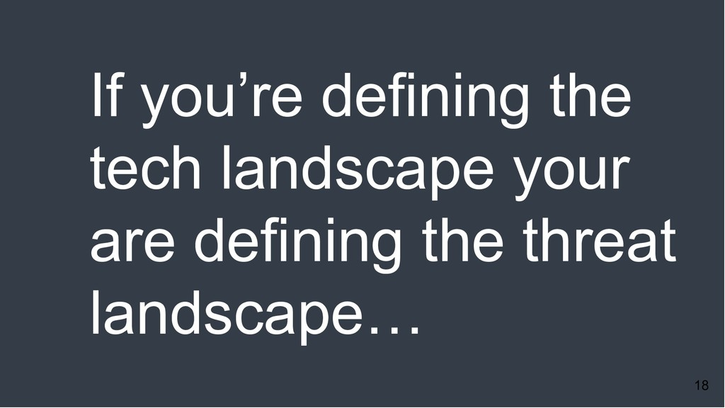 18 If you're defining the tech landscape your a...