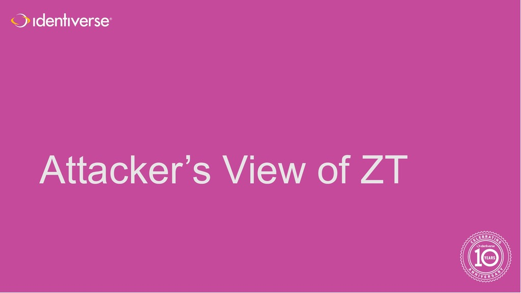 ® Attacker's View of ZT