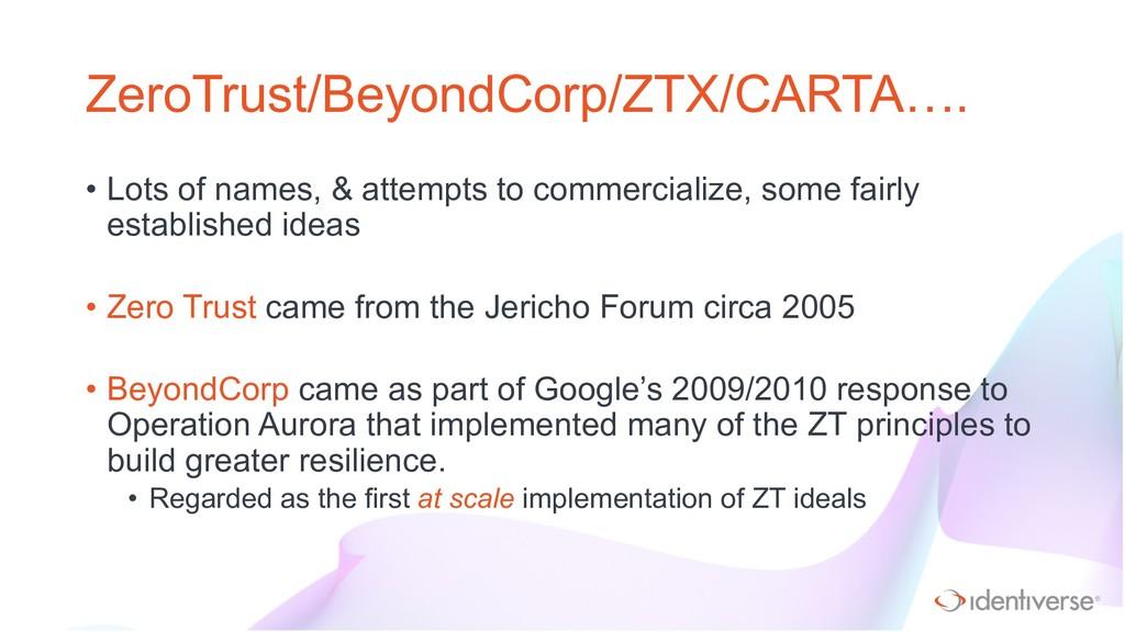 ® ZeroTrust/BeyondCorp/ZTX/CARTA…. • Lots of na...
