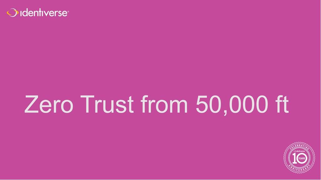 ® Zero Trust from 50,000 ft